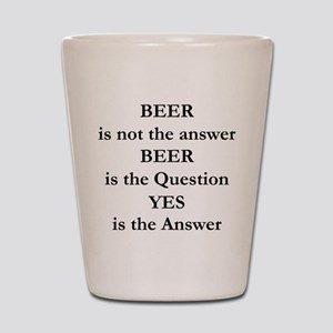 Beer Is Not The Answer Shot Glass