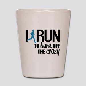 I run to burn off the crazy Shot Glass