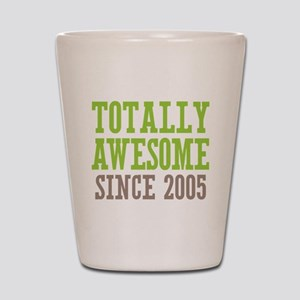 Totally Awesome Since 2005 Shot Glass