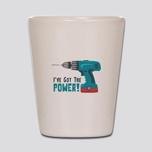 Ive Got The Power! Shot Glass