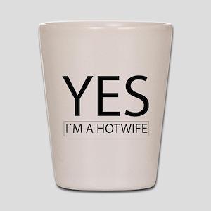 yes im a hotwife Shot Glass