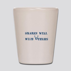 Shares well with others Shot Glass