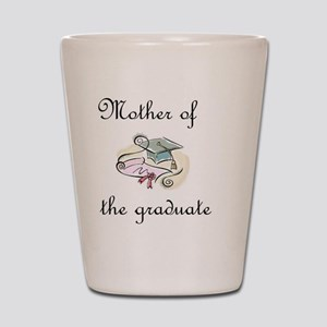 Mother of the graduate Shot Glass