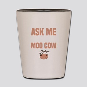 Cows Ask Me About My Moo Birthday Prese Shot Glass