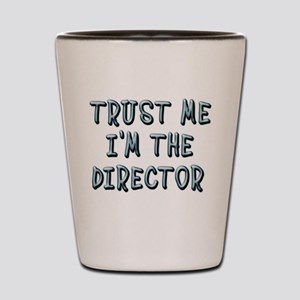 Trust Me Im the Director Shot Glass