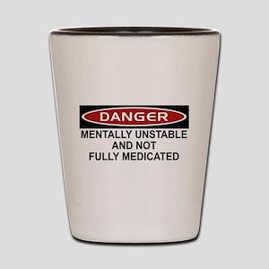 Danger Under-Medicated Shot Glass