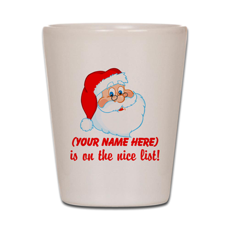 You're On The Nice List Shot Glass