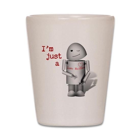 Robo X9 I M Just A Love Machine Shot Glass By Gravityx9 Cafepress