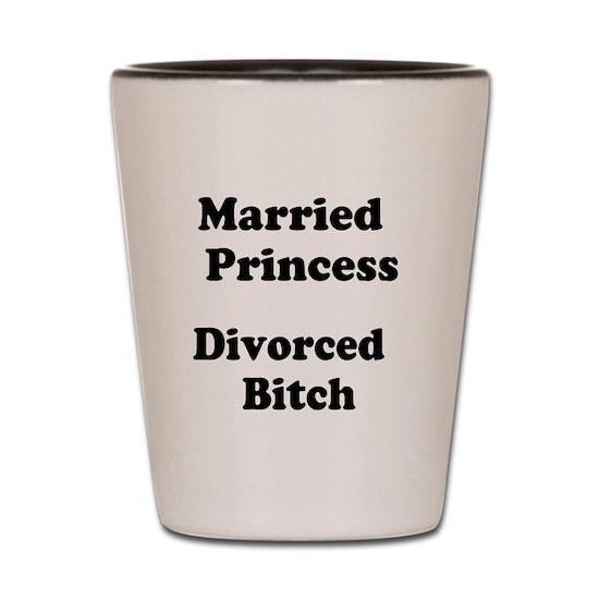 Married Princess Divorced Bitchshot Glass By Beamer Cafepress