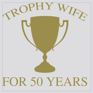 Trophy Wife For 50 Years