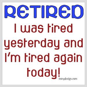 Retired & Tired