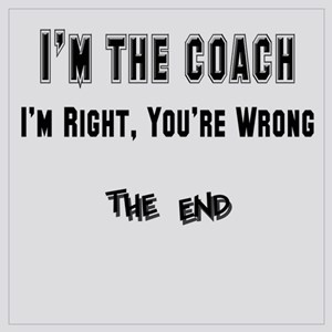 I'm the Coach, I'm Right