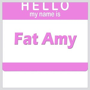 Hello my is Fat Amy