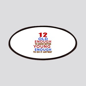 12 Old Enough Young Enough Birthday Designs Patch