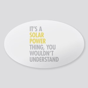 Its A Solar Power Thing Sticker (Oval)