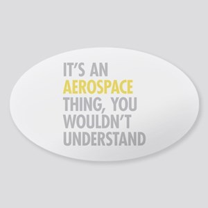 Its An Aerospace Thing Sticker (Oval)