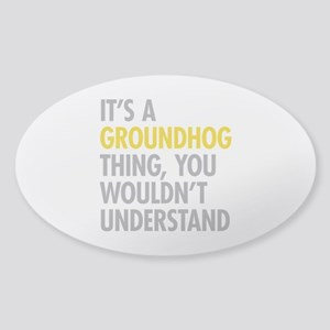 Its A Groundhog Thing Sticker (Oval)