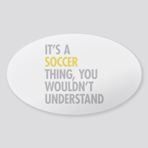 Its A Soccer Thing Sticker (Oval)