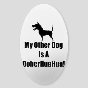 My Other Dog is a DoberHuaHua! Sticker (Oval)