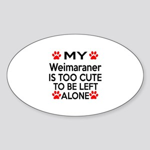 Weimaraner Is Too Cute Sticker (Oval)