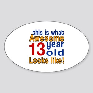This Is What Awesome 13 Year Old Lo Sticker (Oval)