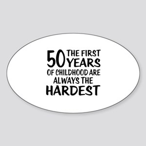 50 Years Of Childhood Are Always Th Sticker (Oval)