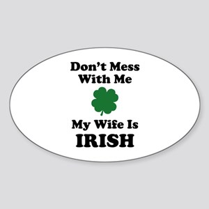 Don't Mess With Me. My Wife Is Irish. Sticker (Ova