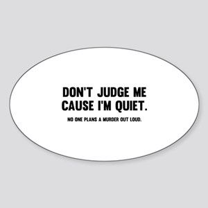 Don't Judge Me Cause I'm Quiet Sticker (Oval)