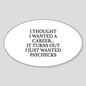 I Thought I Wanted A Career... Sticker (Oval)
