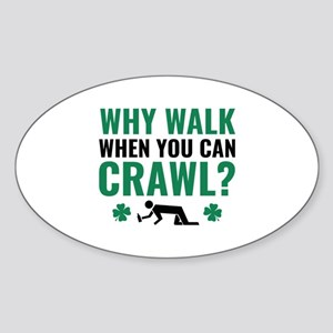 Why Walk When You Can Crawl? Sticker (Oval)