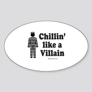 Chillin' like a villain - Oval Sticker