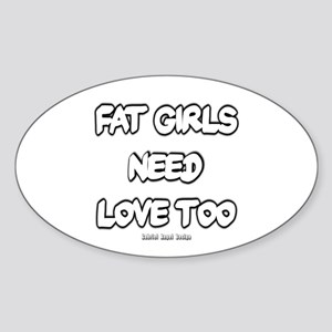 Fat Girls Need Love Too Oval Sticker