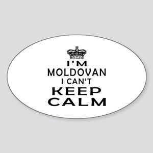 I Am Moldovan I Can Not Keep Calm Sticker (Oval)