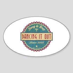 Dancing It Out Since 2005 Oval Sticker