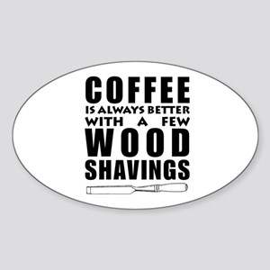 Coffee is Always Better with a few Wood Sh Sticker