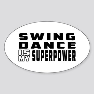 Swing Dance is my superpower Sticker (Oval)