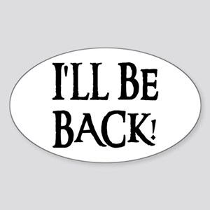 I'LL BE BACK! Oval Sticker