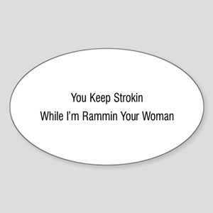 You Keep Strokin Sticker (Oval)