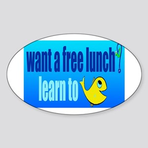want a free lunch? learn to fish Sticker (Oval)