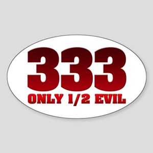 333: Only Half Evil Oval Sticker