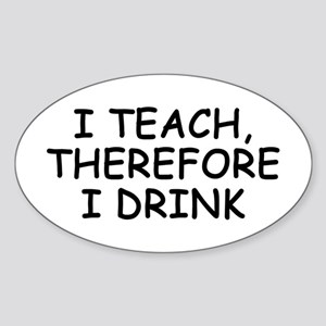 I Teach, Therefore I Drink Oval Sticker
