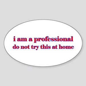 I am a professional... Oval Sticker