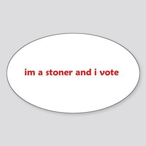 im a stoner and i vote Oval Sticker