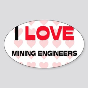 I LOVE MINING ENGINEERS Oval Sticker