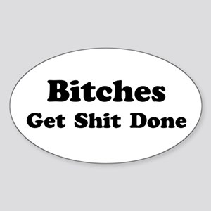 Bitches Get Shit Done Oval Sticker