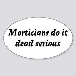 Morticians do it dead serious Oval Sticker