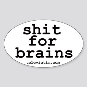 """shit for brains"" Oval Sticker"