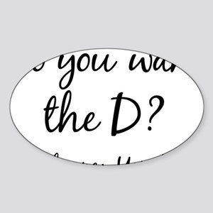 Do You Want The D Yes No Sticker (Oval)