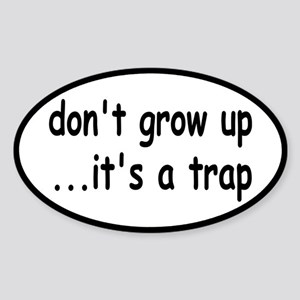 Don't Grow Up, It's a Trap! Sticker (Oval)