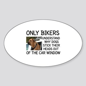 ONLY BIKERS UNDERSTAND WHY DOGS STI Sticker (Oval)